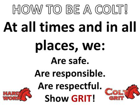 At all times and in all places, we: Are safe. Are responsible. Are respectful. Show GRIT!