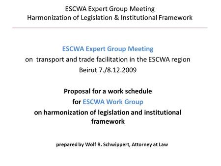 ESCWA Expert Group Meeting on transport and trade facilitation in the ESCWA region Beirut 7./8.12.2009 Proposal for a work schedule for ESCWA Work Group.