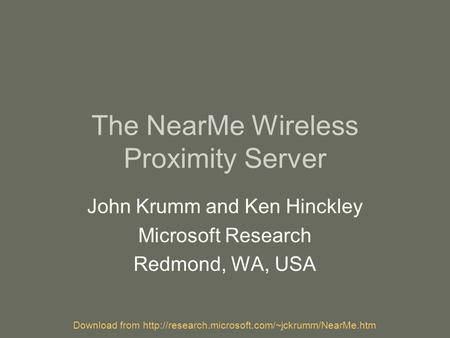 Download from  The NearMe Wireless Proximity Server John Krumm and Ken Hinckley Microsoft Research Redmond,