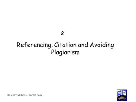 2 Referencing, Citation and Avoiding Plagiarism Research Methods – Bazara Barry.