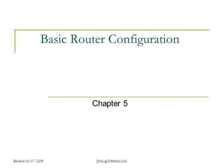 Release 16/07/2009Jetking Infotrain Ltd. Basic Router Configuration Chapter 5.