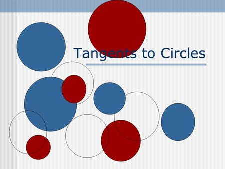 Tangents to CirclesCircles Secants and Tangents Secant 2 points of intersection Tangent 1 point of intersection Point of Tangency.