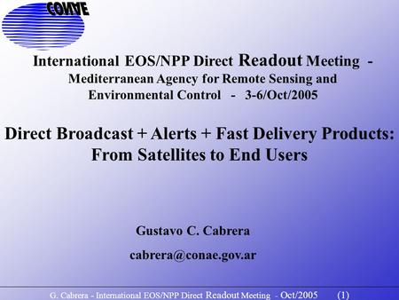 G. Cabrera - International EOS/NPP Direct Readout Meeting - Oct/2005 (1) International EOS/NPP Direct Readout Meeting - Mediterranean Agency for Remote.