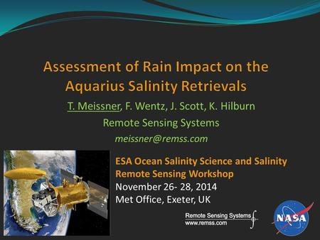 T. Meissner, F. Wentz, J. Scott, K. Hilburn Remote Sensing Systems ESA Ocean Salinity Science and Salinity Remote Sensing Workshop November.