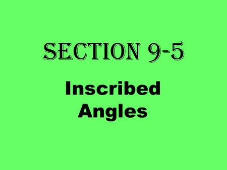 Section 9-5 Inscribed Angles. Inscribed angles An angle whose vertex is on a circle and whose sides contain chords of the circle. A B C D are inscribed.