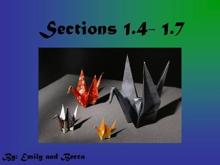 Sections 1.4- 1.7 By: Emily and Becca. 1.4 Geometry using Paper Folding Perpendicular Lines- Two lines that intersect to form a right angle. Parallel.
