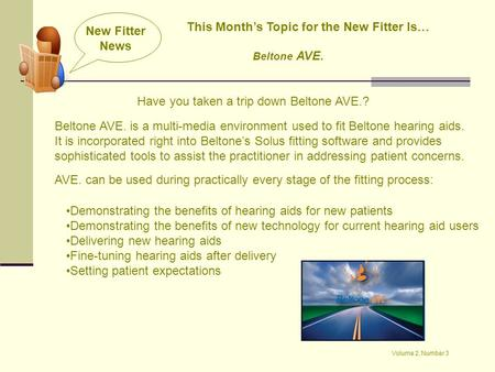 New Fitter News Volume 2, Number 3 This Month's Topic for the New Fitter Is… Beltone AVE. Have you taken a trip down Beltone AVE.? Beltone AVE. is a multi-media.