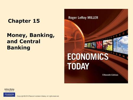 Copyright © 2010 Pearson Addison-Wesley. All rights reserved. Chapter 15 Money, Banking, and Central Banking.
