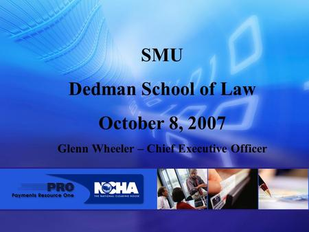 SMU Dedman School of Law October 8, 2007 Glenn Wheeler – Chief Executive Officer.