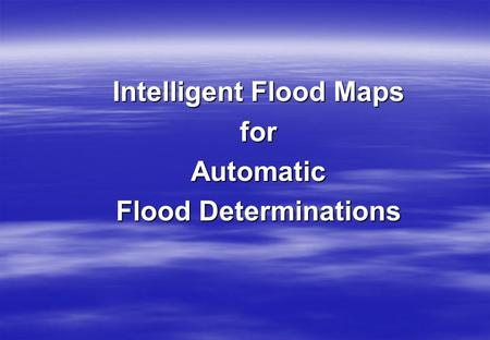 Intelligent Flood Maps forAutomatic Flood Determinations.