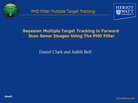 Forward-Scan Sonar Tomographic Reconstruction PHD Filter Multiple Target Tracking Bayesian Multiple Target Tracking in Forward Scan Sonar.