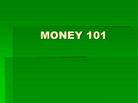 MONEY 101. Types of Bank Accounts  Savings—long term money storage  bank pays you interest = $$ can grow!  Checking—used for everyday usage (deposits.