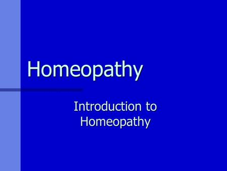 "Homeopathy Introduction to Homeopathy Principles Asystem of medicine based on the principle of ""like cures like"" -similia similibus curentur Uses Uses."