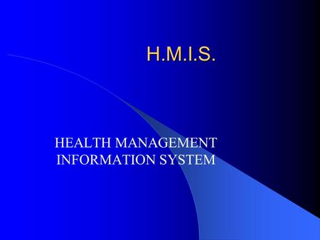 H.M.I.S. HEALTH MANAGEMENT INFORMATION SYSTEM. HMIS A System that provides specific INFORMATION SUPPORT to the DECISION MAKING process at each Level of.