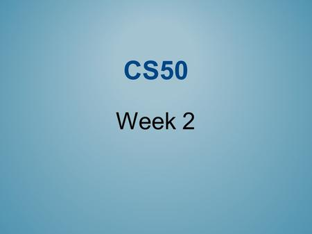 CS50 Week 2. RESOURCES Office hours (https://www.cs50.net/ohs)https://www.cs50.net/ohs Lecture videos, slides, source code, and notes (https://www.cs50.net/lectures.