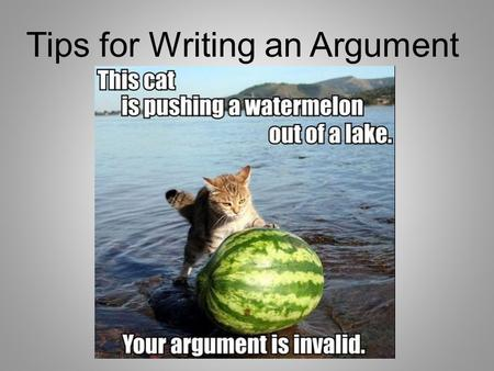 Tips for Writing an Argument. Claim Statements: Make sure to have a clear claim statement at the end of your introductory paragraph. Don't use a question.