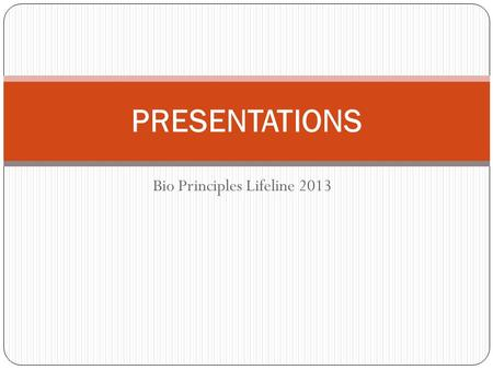 Bio Principles Lifeline 2013 PRESENTATIONS. Presentation Project With your assigned group members, you will be creating a 4 minute presentation on your.