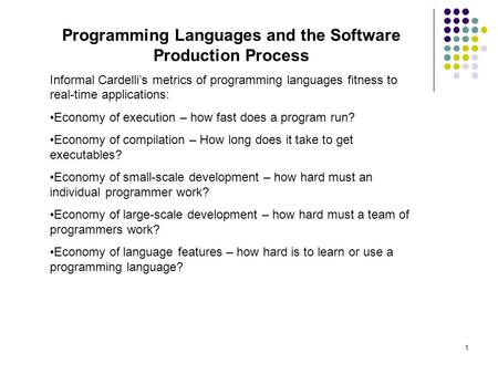 1 Programming Languages and the Software Production Process Informal Cardelli's metrics of programming languages fitness to real-time applications: Economy.