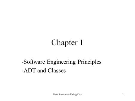 Data Structures Using C++1 Chapter 1 -Software Engineering Principles -ADT and Classes.