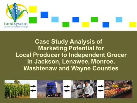 Case Study Analysis of Marketing Potential for Local Producer to Independent Grocer in Jackson, Lenawee, Monroe, Washtenaw and Wayne Counties.