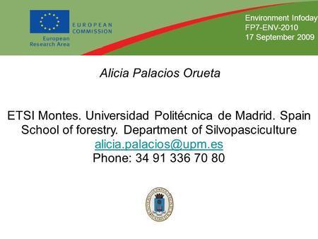 Infoday Environment Alicia Palacios Orueta ETSI Montes. Universidad Politécnica de Madrid. Spain School of forestry. Department of Silvopasciculture