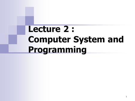 1 Lecture 2 : Computer System and Programming. Computer? a programmable machine that  Receives input  Stores and manipulates data  Provides output.