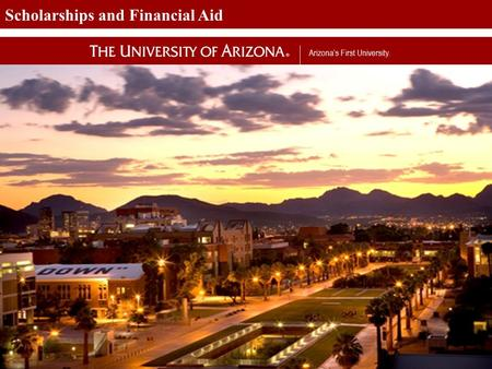 Arizona's First University. 1 Scholarships and Financial Aid Scholarships & Financial Aid Fall 2013.