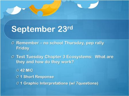 September 23 rd Remember – no school Thursday, pep rally Friday Test Tuesday Chapter 3 Ecosystems: What are they and how do they work? 42 M/C 1 Short Response.