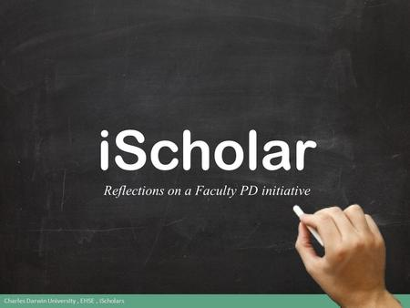 IScholar Reflections on a Faculty PD initiative Charles Darwin University, EHSE, iScholars 1.