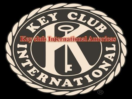 What is Key Club?  Key Club is an international student-led organization which provides its members with opportunities to provide service to the community.