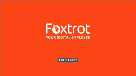 Who is EnableSoft? ›Innovator in automation software solutions since 1995 ›Developer, marketer of Foxtrot software ›Nearly 500 customers | Over 130 Fiserv.