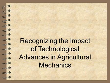 Recognizing the Impact of Technological Advances in Agricultural Mechanics.