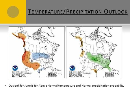T EMPERATURE /P RECIPITATION O UTLOOK Outlook for June is for Above Normal temperature and Normal precipitation probability.