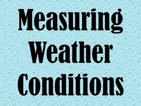 Measuring Weather Conditions. Weather and Climate Click the photo below to get acquainted with weather and climate.