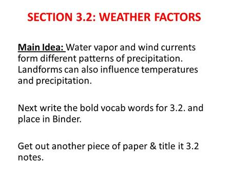 SECTION 3.2: WEATHER FACTORS Main Idea: Water vapor and wind currents form different patterns of precipitation. Landforms can also influence temperatures.