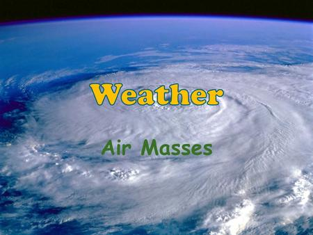 Air Masses. Differences in air pressure are caused by unequal heating of Earth's surface – creates wind patterns – Deflects in a curved path because of.