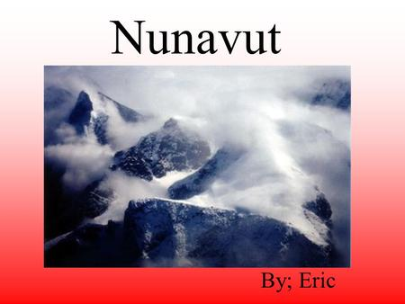 Nunavut By; Eric Location Nunavut is the largest of the 3 territories in Canada. Nunavut takes up 1/5 of Canada. Manitoba, Ontario, and Quebec are the.