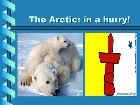 The Arctic: in a hurry! Arctic Geography Sparsely populated (approximately 40 000 people)Sparsely populated (approximately 40 000 people) Long periods.