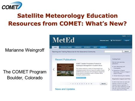 Satellite Meteorology Education Resources from COMET: What's New? Marianne Weingroff The COMET Program Boulder, Colorado.