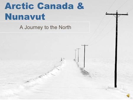 Arctic Canada & Nunavut A Journey to the North Introduction Aboriginal peoples have sustained themselves in the Arctic for thousands of years. Because.