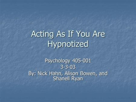acting hypnotized This explains the way adults can act out under the influence of hypnosis, or how  they might remain calm and collected in situations that would.