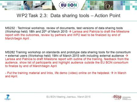 EU BON Meeting, Joensuu, March 2015 WP2 Task 2.3: Data sharing tools – Action Point MS232 : Technical workshop, review of documents, test versions of data.