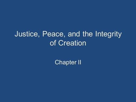 Justice, Peace, and the Integrity of Creation Chapter II.