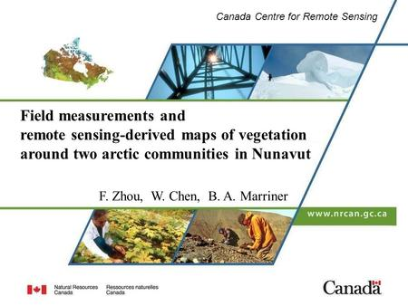Canada Centre for Remote Sensing Field measurements and remote sensing-derived maps of vegetation around two arctic communities in Nunavut F. Zhou, W.
