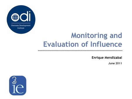 Monitoring and Evaluation of Influence Enrique Mendizabal June 2011.