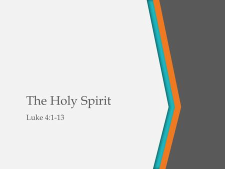 The Holy Spirit Luke 4:1-13. Outline What is the Holy Spirit? Example 1: God's Power in Creation Example 2: God's Power to Raise the Dead Example 3: Apostles.