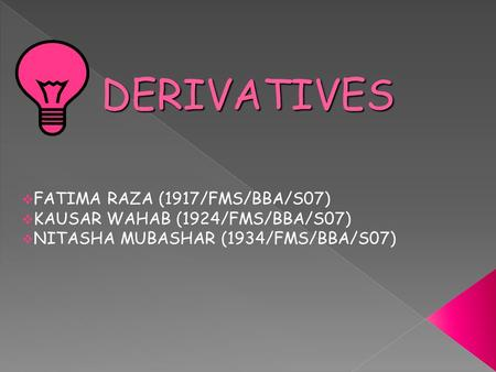 """A derivative is a financial instrument that is derived from some other asset, index, event, value or condition (known as the underlying asset)"""
