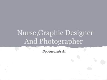 Nurse,Graphic Designer And Photographer By Aneesah Ali.