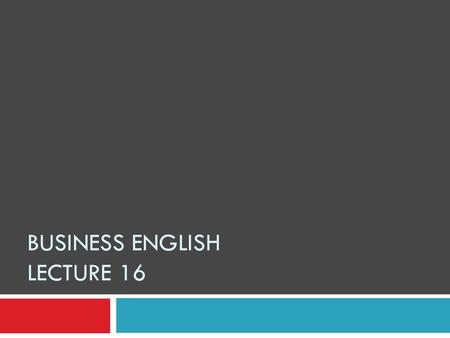 BUSINESS ENGLISH LECTURE 16. Synopsis  Report Writing  Detailed talk: From process to product.