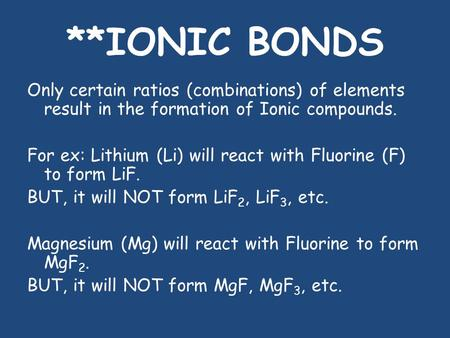 **IONIC BONDS Only certain ratios (combinations) of elements result in the formation of Ionic compounds. For ex: Lithium (Li) will react with Fluorine.